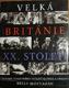 Velká Británie XX. století, Historie posledního století slovem a obrazem