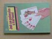 Jak se pobavím s kartami aneb zábavným společníkem snadno a rychle (1992)