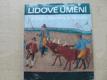 Lidové umění z Čech, Moravy a Slezska  (1987)
