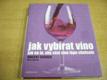 Jak vybírat víno. Jak na to, aby vám víno lépe