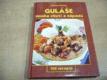 Guláše mnoha chutí a nápadů. 150 receptů (200