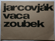 Jarcovják Vaca Zoubek (katalog k výstavě)