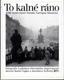 To kalné ráno - K 60. výročí úmrtí Tomáše Garrigua Masaryka