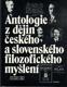 Antologie z dějin českého a slovenského filozofického myšlení 1848 - 1948