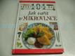 101 praktických rad,Jak vařit v MIKROVLNCE (199