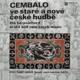 CEMBALO VE STARÉ A NOVÉ ČESKÉ HUDBĚ  2 LP