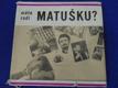 MÁTE RÁDI MATUŠKU? (1967)