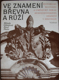 Ve znamení břevna a růží. Historický, kulturní a umělecký odkaz benediktinského opatství v Břevnově